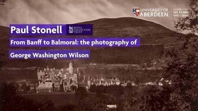 From Banff to Balmoral: the photography of George Washington Wilson
