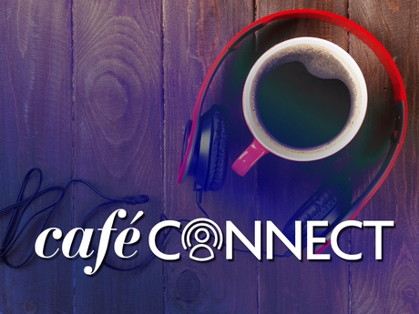 Cafe Connect Podcast Series