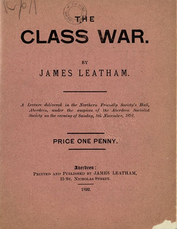 James Leatham 'The Class War: A lecture delivered in the Northern Friendly Society's Hall, Aberdeen, under the auspices of the Aberdeen Socialist Society' (James Leatham, Aberdeen, 1892) (L A K Lea)
